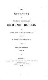 The Speeches of the Right Honourable Edmund Burke: In the House of Commons, and in Westminster-Hall, Volume 1