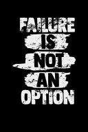 Failure Is Not An Option