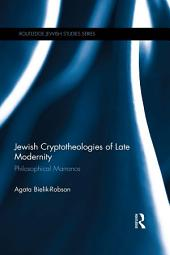Jewish Cryptotheologies of Late Modernity: Philosophical Marranos