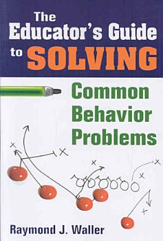 The Educator s Guide to Solving Common Behavior Problems PDF