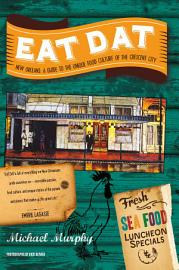 Eat Dat New Orleans  A Guide To The Unique Food Culture Of The Crescent City