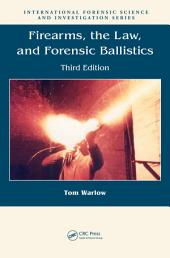 Firearms, the Law, and Forensic Ballistics, Third Edition: Edition 3