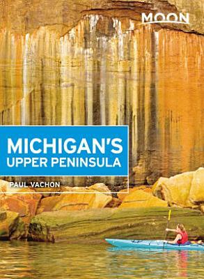 Moon Michigan s Upper Peninsula PDF
