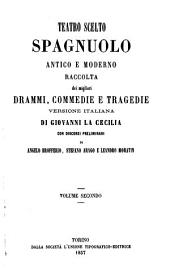 Teatro scelto spagnuolo antico e moderno: raccolta dei migliori drammi, commedie e tragedie, Volume 2