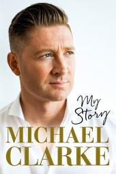 Michael Clarke: My Story