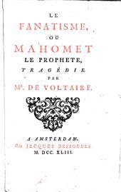 Le fanatisme, ou Mahomet le prophete,: tragédie