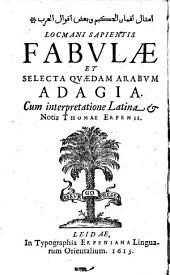 Fabulae et selecta quaedam Arabum adagia. Cum interpretatione Latina et Notis Thomae Erpenii