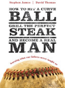 How to Hit a Curveball, Grill the Perfect Steak, and Become a Real Man