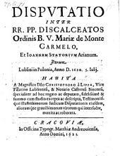 Dispvtatio Inter RR. PP. Discalceatos Ordinis B. V. Mariae de Monte Carmelo, Et Ioannem Statorivm Arianum. Iterum, Lublini in Polonia, Anno D. 1620. 5. Iulij