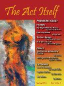 THE ACT ITSELF Magazine, Vol. 1, No. 1, Spring 2014