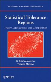 Statistical Tolerance Regions: Theory, Applications, and Computation