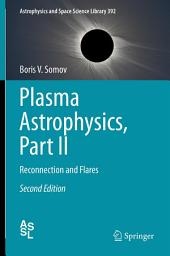 Plasma Astrophysics, Part II: Reconnection and Flares, Edition 2