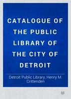 Catalogue of the Public Library of the City of Detroit PDF