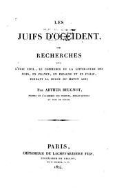 Les Juifs d'Occident: ou Recherches sur l'état civil, le commerce et la littérature des Juifs, en France, en Espagne et en Italie, pendant la durée du moyen âge, Parties1à3