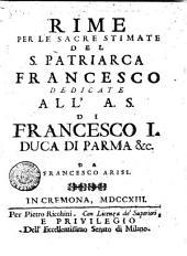 Rime per le sacre stimate del S. patriarca Francesco dedicate all'a.s. di Francesco 1. duca di Parma & c. da Francesco Arisi