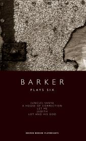 Barker: Plays Six