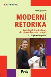 Moderní rétorika: Jak mluvit k druhým lidem, aby nám naslouchali a rozuměli – 3., doplněné vydání