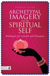 Archetypal Imagery and the Spiritual Self: Techniques for Coaches and Therapists