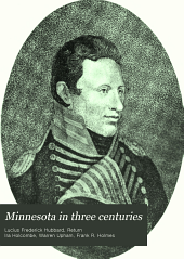 Minnesota in Three Centuries: 1655-1908, Volume 1