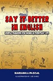 Say it Better in English: Useful Phrases for Work & Everyday Life