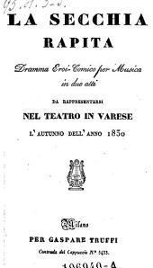 La Secchia Rapita, Dramma Eroi-Comico per Musica in due atti Da Rappresentarsi Nel Teatro In Varese L'Autunno Dell' Anno 1830(Musica di Filippo Celli).
