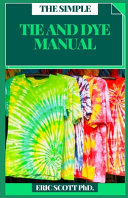 The Simple Tie and Dye Manual