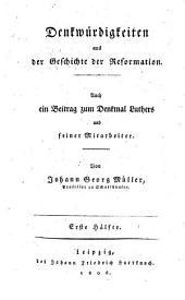 Denkwürdigkeiten aus der Geschichte der Reformation: Auch ein Beitrag zum Denkmal Luthers und seiner Mitarbeiter, Band 1