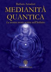 Medianità Quantica: La nostra storia scritta nell'infinito