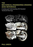 The Mechanical Engineering Drawing Desk Reference  Creating and Understanding ISO Standard Technical Drawings