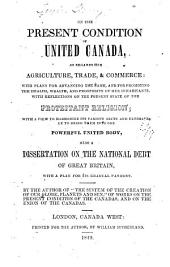 On the Present Condition of United Canada, as Regards Her Agriculture, Trade, & Commerce ... with Reflections on the Present State of the Protestant Religion ... Also a Dissertation on the National Debt of Great Britain