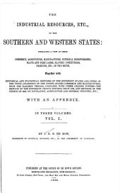 The Industrial Resources, Etc., of the Southern and Western States: Embracing a View of Their Commerce, Agriculture, Manufactures, Internal Improvements, Slave and Free Labor, Slavery Institutions, Products, Etc., of the South : Together with Historical and Statistical Sketches of the Different States and Cities of the Union : Statistics of the United States Commerce and Manufactures, from the Earliest Periods, Compared with Other Leading Powers : the Results of the Different Census Returns Since 1790, and Returns of the Census of 1850, on Population, Agriculture and General Industry, Etc. : with an Appendix, Volume 1