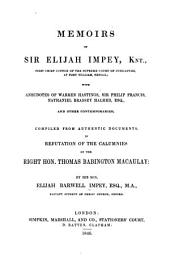 Memoirs of Sir Elijak Impey: Knt., First Chief Justice of the Supreme Court of Judicature, at Fort William, Bengal; with Anecdotes of Warren Hastings, Sir Philip Francis, Nathaniel Brassey Halhed, Esq., and Other Contemporaries; Comp. from Authentic Documents, in Refutation of the Calumnies of the Right Hon. Thomas Babington Macaulay
