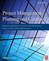 Project Management, Planning and Control: Managing Engineering, Construction and Manufacturing Projects to PMI, APM and BSI Standards, Edition 6