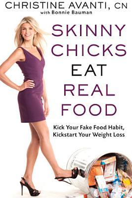 Skinny Chicks Eat Real Food