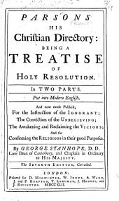 Parsons his Christian directory, being a treatise of holy resolution ... Put into modern English by George Stanhope , etc