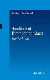 Handbook of Thromboprophylaxis: Edition 3