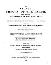 The Sacred Theory of the Earth ... By Bishop Burnett [or Rather by Thomas Burnet]. Together with Copious Notes on the Wonders of Nature, Etc. [With Plates.]