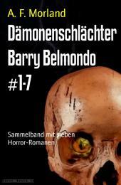 Dämonenschlächter Barry Belmondo #1-7: Sammelband mit sieben Horror-Romanen