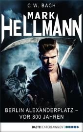 Mark Hellmann 02: Berlin Alexanderplatz - vor 800 Jahren ...