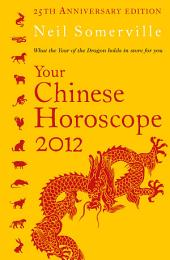 Your Chinese Horoscope 2012: What the year of the dragon holds in store for you