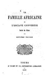La famille africaine ou l'esclave convertie: Imité de Glatz