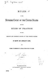 Rules of the Supreme Court of the United States and the Rules of Practice for the Circuit and District Courts of the United States in Equity and Admiralty Cases, and Orders in Reference to Appeals from Court of Claims