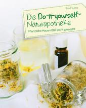 Die Do-it-yourself-Naturapotheke: Pflanzliche Hausmittel leicht gemacht