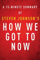 How We Got to Now by Steven Johnson   A 15 minute Summary PDF