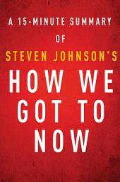 How We Got to Now by Steven Johnson - A 15-minute Summary: Six Innovations That Made the Modern World