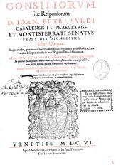 Consiliorum siue Responsorum D. Ioan Petri Surdi ... liber quartus: in quo multa, quae in controuersiam quotidie vocantur ..
