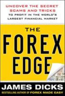 The Forex Edge  Uncover the Secret Scams and Tricks to Profit in the World s Largest Financial Market PDF