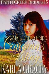 Mail Order Bride - Georgina's Destiny: Clean and Wholesome Historical Western Cowboy Inspirational Romance