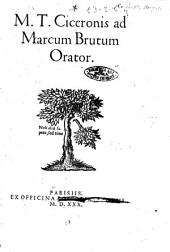 M.T. Ciceronis Ad Marcum Brutum orator