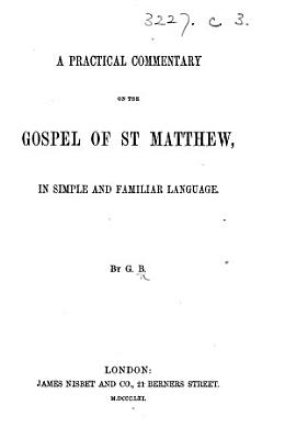 A Practical Commentary on the Gospel of St  Matthew  in simple and familiar language  By G  B   i e  Gracilla Boddington   PDF